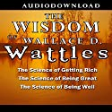 The Wisdom of Wallace D. Wattles Audiobook by Wallace D. Wattles Narrated by Jason McCoy