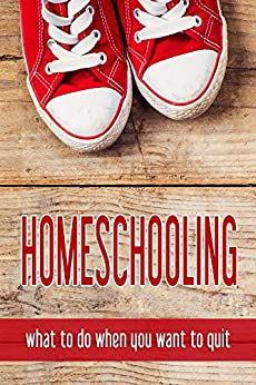 Homeschooling: what to do when you want to quit by [Lanley, Jimmie, Stults, Amy, Edwards, LaToya, Dennis, Sara, Clover, Kristi, Lyons, Tonia]