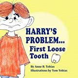 Harry's Problem First Loose Tooth, Anne B. Tobias, 0981868398