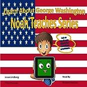 Learn About George Washington: Noah Teaches Presidents, Book 1   Jesse Lindberg, John Therrien