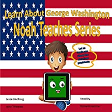 Learn About George Washington: Noah Teaches Presidents, Book 1 Audiobook by Jesse Lindberg, John Therrien Narrated by Richard Hercher