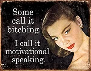 Some call it bitching. I call it motivational speaking Magnet