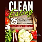 Clean Eating: 25 Best Clean Eating Recipes to Lose Weight and Boost Your Energy | Jasmine King