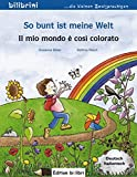 So bunt ist meine Welt: Il mio mondo è così colorato / Kinderbuch Deutsch-Italienisch
