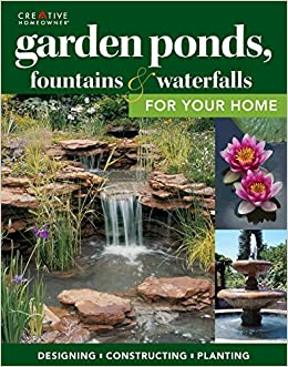 Gentil Garden Ponds, Fountains U0026 Waterfalls For Your Home: Designing,  Constructing, Planting (Creative Homeowner) Step By Step Sequences U0026 Over  400 Photos To ...