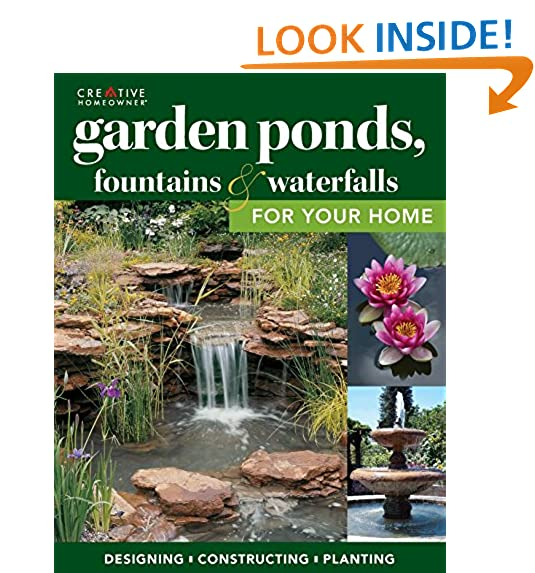 Beautiful Garden Ponds, Fountains U0026 Waterfalls For Your Home: Designing,  Constructing, Planting (Creative Homeowner) Step By Step Sequences U0026 Over  400 Photos To ...