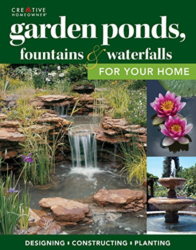 Waterfall Design - Garden Ponds, Fountains & Waterfalls for Your Home: Designing, Constructing, Planting (Creative Homeowner) Step-by-Step Sequences & Over 400 Photos to Landscape Your Garden with Water, Plants, Fish