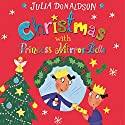 Christmas with Princess Mirror-Belle: Princess Mirror-Belle, Book 7 Audiobook by Julia Donaldson Narrated by Sophie Thompson