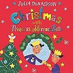 Christmas with Princess Mirror-Belle: Princess Mirror-Belle, Book 7 | Julia Donaldson