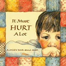 It Must Hurt a Lot: A Book about Death and Learning and Growing