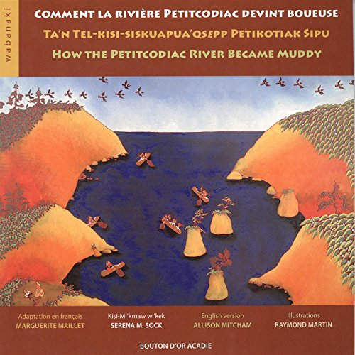Comment La Riviere Petitcodiac Devint Boueuse/Ta'n Telkisi-Siskuapua' Qsepp Petikotiak Sipu