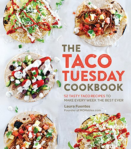 The Taco Tuesday Cookbook: 52 Tasty Taco Recipes to Make Every Week the Best Ever