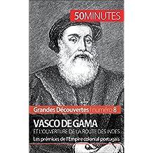 Vasco de Gama et l'ouverture de la route des Indes: Les prémices de l'Empire colonial portugais (Grandes Découvertes t. 8) (French Edition)