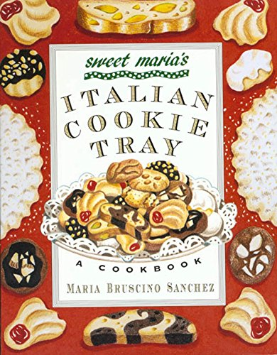 Sweet Cookie Recipes - Sweet Maria's Italian Cookie Tray: A Cookbook