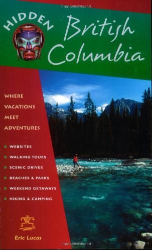 Hidden British Columbia: Including Vancouver, Victoria, and Whistler (Hidden Travel)