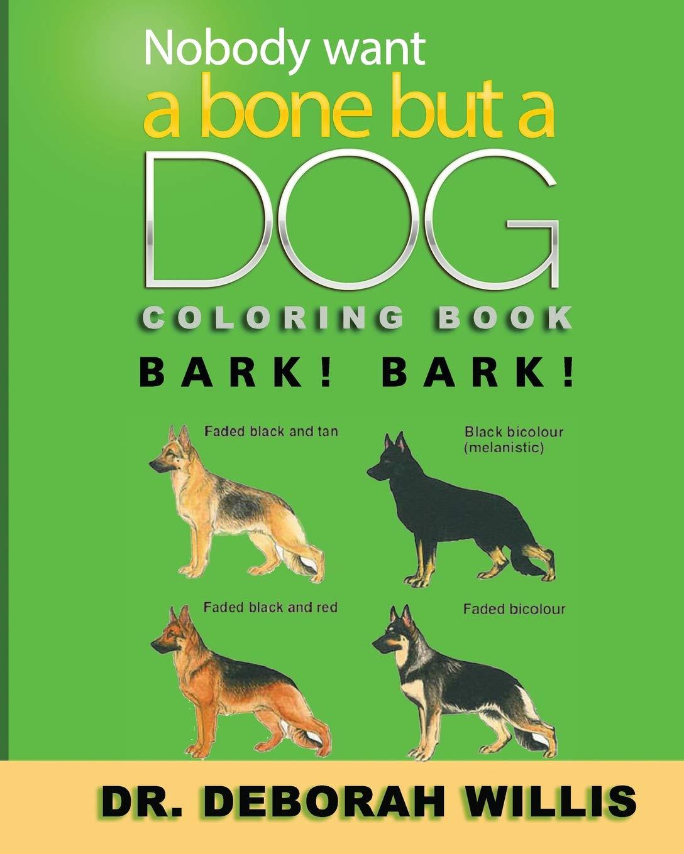 Nobody Wants A Bone But A Dog Coloring Book Bark Bark Willis Dr Deborah 9781794233164 Amazon Com Books