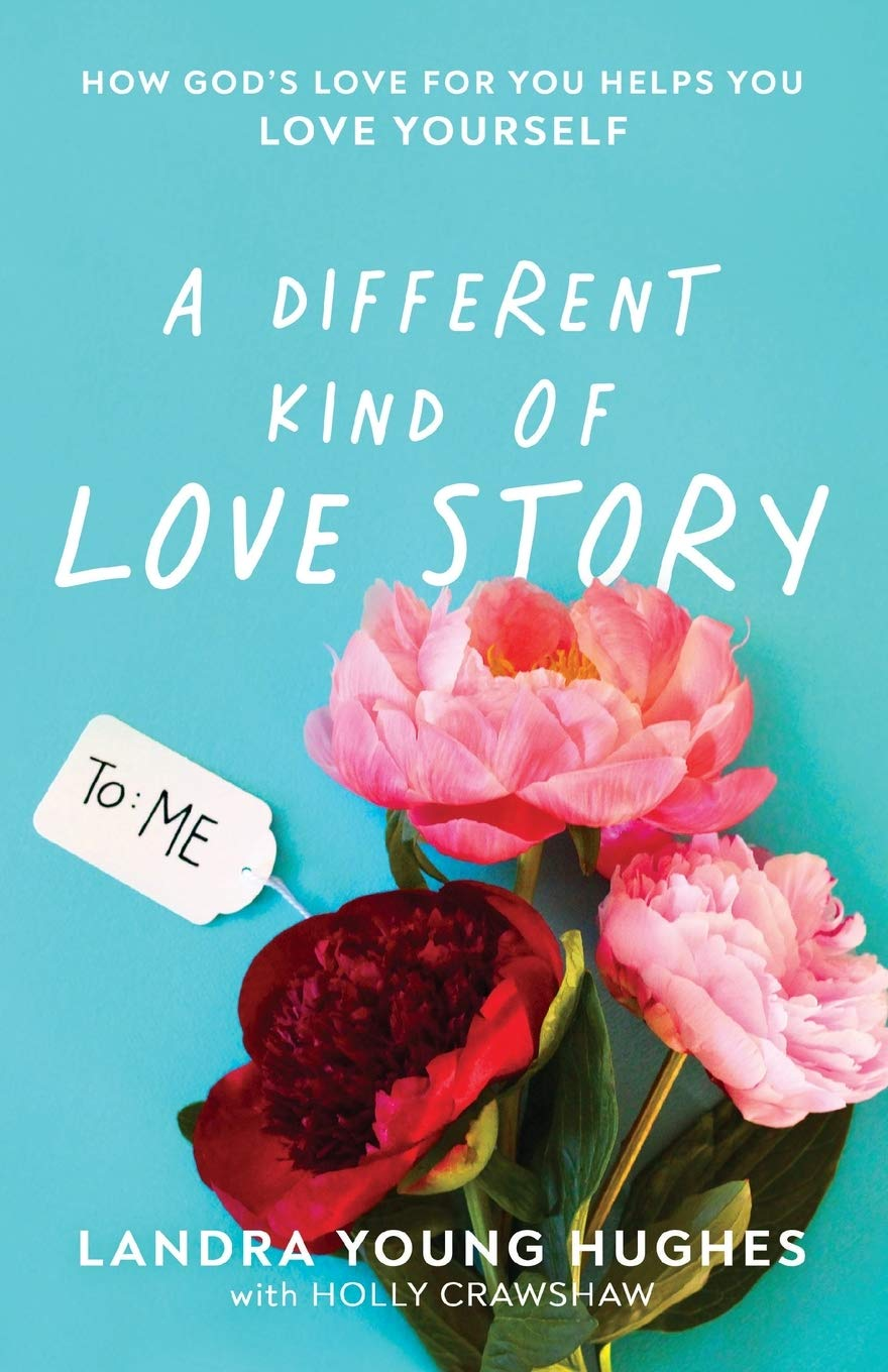 A Different Kind of Love Story: How God's Love for You Helps You Love Yourself by Landra Young Hughes {A Book Review}