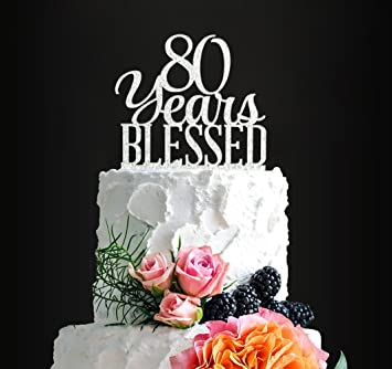 Silver Acrylic Custom 80 Years Blessed Cake Topper 80th Birthday Wedding