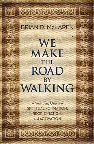 we-make-the-road-by-walking-a-year-long-quest-for-spiritual-formation-reorientation-and-activation