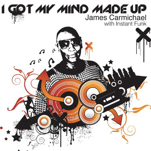 Instant Funk Got My Mind Made Up : I got my mind made up by james carmichael with instant