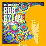 Bob Dylan (Bio Rock) | Claudia Valentini