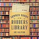 Summer Hours at the Robbers Library: A Novel | Sue Halpern