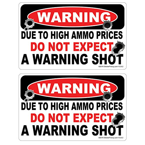 Due to High Ammo Prices - NO WARNING SHOT 2 Pack Stickers LAMINATED #FS362 Vinyl Decal Car Truck Bumper Windshield Self Defense Home Security
