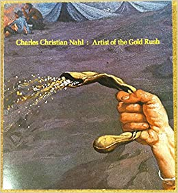 Charles Christian Nahl: Artist of the Gold Rush, Arkelian, Moreland L.