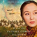 When the Future Comes Too Soon: The Malayan Series, Book 2 Audiobook by Selina Siak Chin Yoke Narrated by Elizabeth Knowelden
