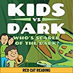Kids vs Dark: Who's Scared of the Dark |  Red Cat Reading