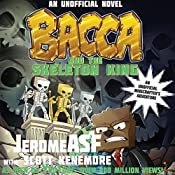 Bacca and the Skeleton King: An Unofficial Minecrafter's Adventure |  JeromeASF, Scott Kenemore
