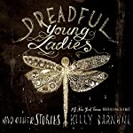 Dreadful Young Ladies and Other Stories   Kelly Barnhill