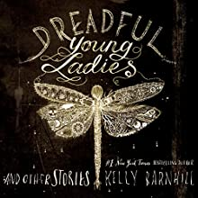 Dreadful Young Ladies and Other Stories Audiobook by Kelly Barnhill Narrated by John Lee