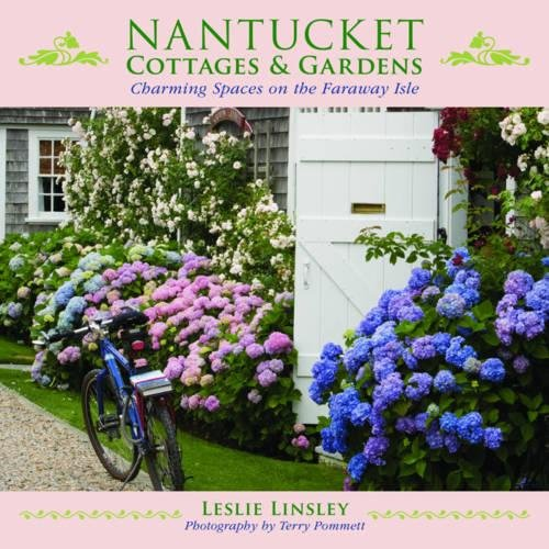 Nantucket Cottages and Gardens: Charming Spaces on the Faraway Isle by Skyhorse Publishing