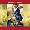 Like a Flower in Bloom Audiobook by Siri Mitchell Narrated by Elizabeth Sastre