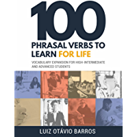 100 Phrasal Verbs to Learn for Life : Vocabulary Expansion for High-Intermediate and Advanced Students (English Edition)