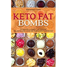 Keto Fat Bombs: 70 Savory & Sweet Ketogenic, Paleo & Low Carb Diets Recipes Cookbook: Healthy Keto Fat Bomb Recipes to Lose Weight by Eating Low-Carb Keto Fat Bombs Snacks (Keto Diet Book 1)