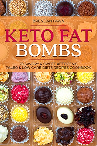 Keto Fat Bombs: 70 Savory & Sweet Ketogenic, Paleo & Low Carb Diets Recipes Cookbook: Healthy Keto Fat Bomb Recipes to Lose Weight by Eating Low-Carb Keto Fat Bombs Snacks ()
