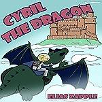 Cyril the Dragon: The Jellybean the Dragon Stories, Book 2 | Elias Zapple