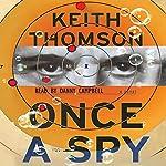 Once a Spy: A Novel | Keith Thomson