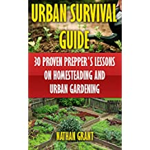 Urban Survival Guide: 30 Proven Prepper's Lessons On Homesteading and Urban Gardening