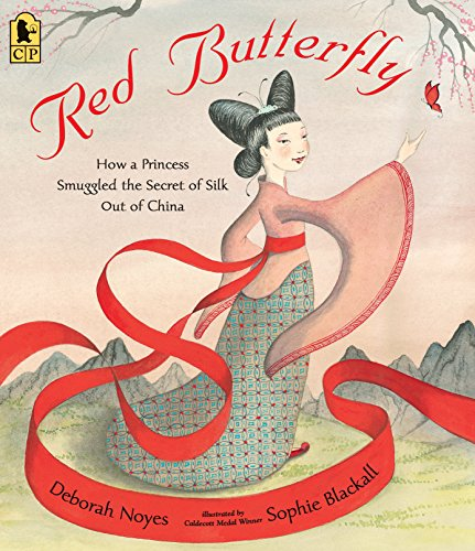 Red Butterfly How a Princess Smuggled the Secret of Silk Out of China [Noyes, Deborah] (Tapa Blanda)