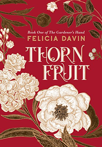 Thornfruit (The Gardener's Hand Book 1) by [Davin, Felicia]