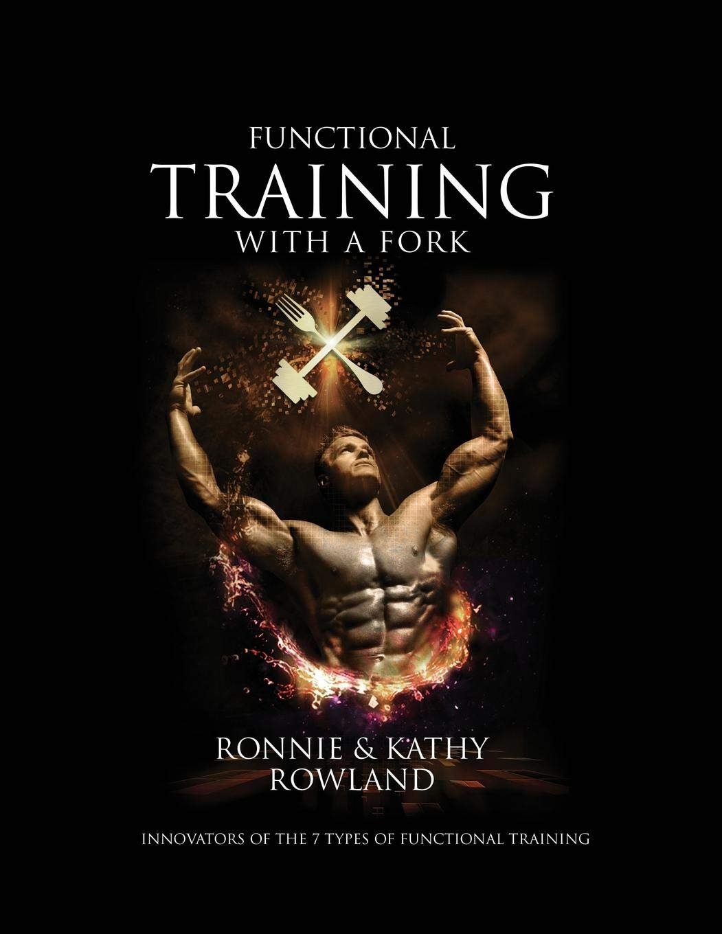 Functional Training with a Fork: Innovators of the 7 Types of Functional Training by Kathy Rowland