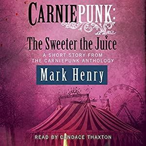 Carniepunk: The Sweeter the Juice Audiobook