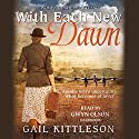 With Each New Dawn Audiobook by Gail Kittleson Narrated by Gwyn Olson