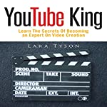 YouTube King: Learn the Secrets of Becoming an Expert on Video Creation | Lara Tyson
