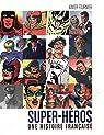 Super-Héros, une histoire française par Fournier