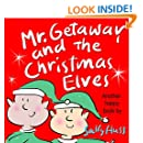 MR. GETAWAY AND THE CHRISTMAS ELVES (Adorable, Rhyming Bedtime Story/Picture Book About Working Happily and Giving Freely, Ages 3-8)