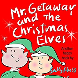 Mr. Getaway and the Christmas Elves (Rhyming Bedtime Story/Children's Picture Book About the Joy of Giving) by [Huss, Sally]